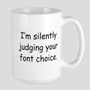 I'm Silently Judging Your Font Choice Large Mug