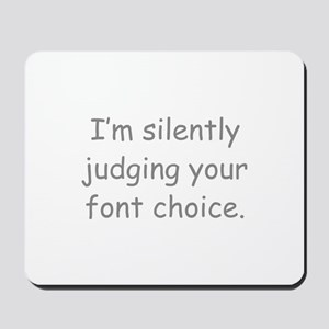I'm Silently Judging Your Font Choice Mousepad