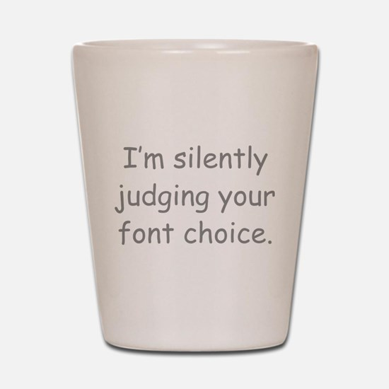 I'm Silently Judging Your Font Choice Shot Glass