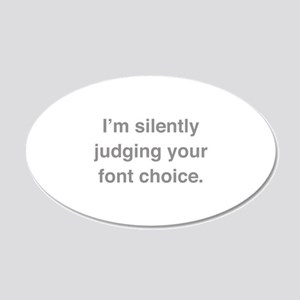 I'm Silently Judging Your Font Choice 22x14 Oval W