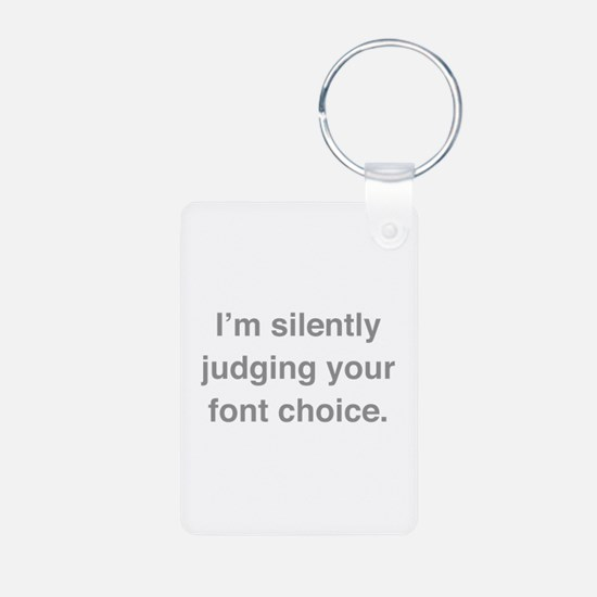 I'm Silently Judging Your Font Choice Keychains
