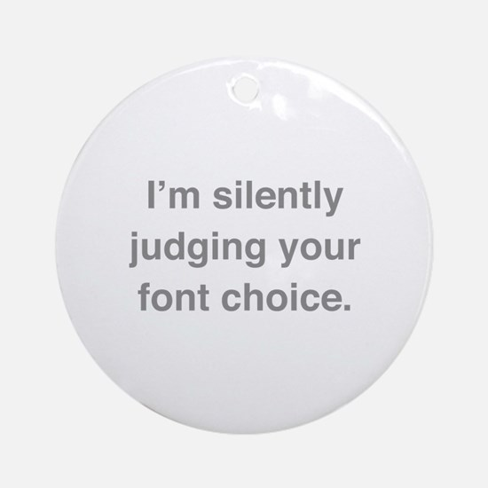 I'm Silently Judging Your Font Choice Ornament (Ro
