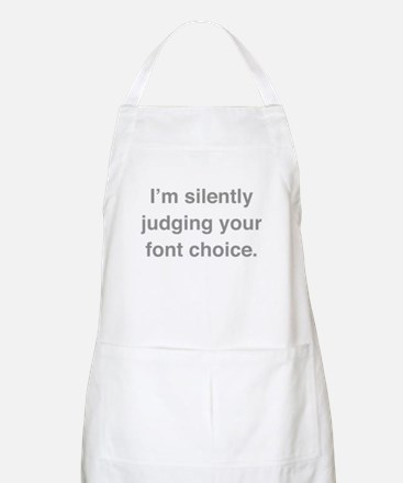 I'm Silently Judging Your Font Choice Apron