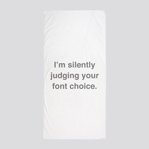 I'm Silently Judging Your Font Choice Beach Towel