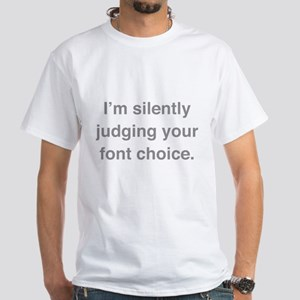 I'm Silently Judging Your Font Choice White T-Shir