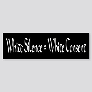 White Silence equals White Consent Bumper Sticker