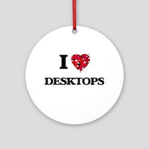 I love Desktops Ornament (Round)