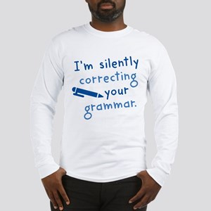 I'm Silently Correcting Your Grammar Long Sleeve T
