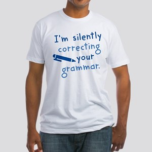 I'm Silently Correcting Your Grammar Fitted T-Shir