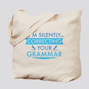 I'm Silently Correcting Your Grammar Tote Bag