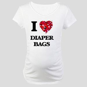 I love Diaper Bags Maternity T-Shirt