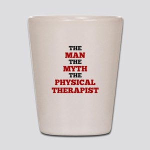 The Man The Myth The Physical Therapist Shot Glass