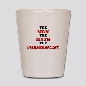 The Man The Myth The Pharmacist Shot Glass