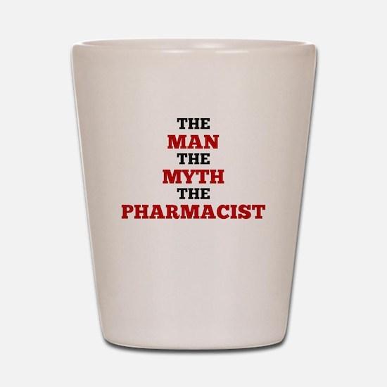 The Man The Myth The Pharmacist Shot Glass