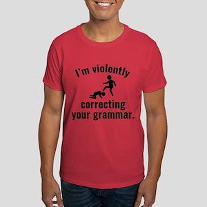I'm Violently Correcting Your Grammar Dark T-Shirt