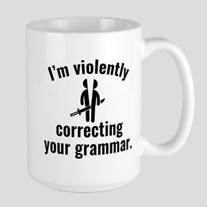 I'm Violently Correcting Your Grammar Large Mug