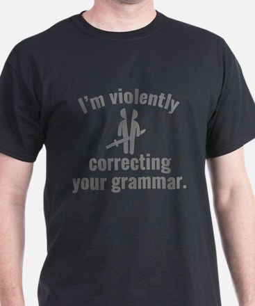 I'm Violently Correcting Your Grammar T-Shirt