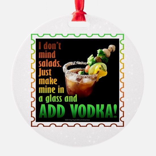 BLOODY MARY? ADD VODKA! Ornament