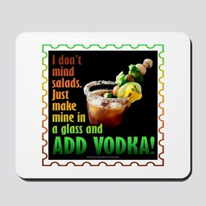 BLOODY MARY? ADD VODKA! Mousepad