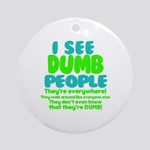 I See Dumb People Round Ornament