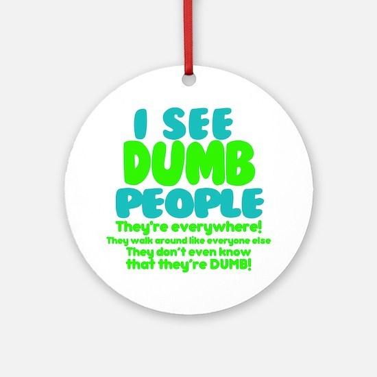 I See Dumb People Round Ornament