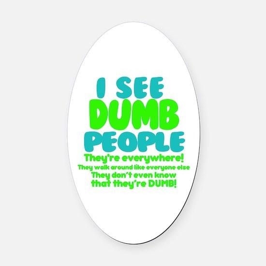 I See Dumb People Oval Car Magnet