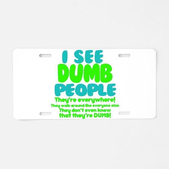 I See Dumb People Aluminum License Plate