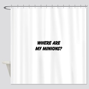 WHERE ARE MY MINIONS? Shower Curtain