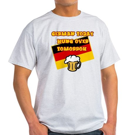German Today Hung Over Tomorrow Light T-Shirt