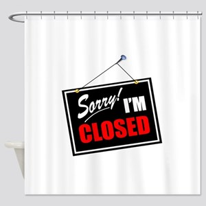 Sorry Closed Shower Curtain