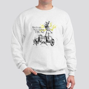 Watch Out, Here Comes Thor Sweatshirt