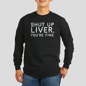 Shut Up Liver Long Sleeve Dark T-Shirt