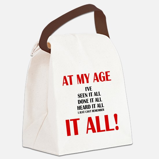 AT MY AGE, I'VE SEEN, DONE AND HE Canvas Lunch Bag