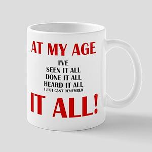 AT MY AGE, I'VE SEEN, DONE AND HEARD IT Mug