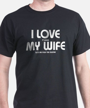 I Love It When My Wife Let's Me Play T-Shirt