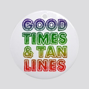 Good Times Tan Lines Ornament (Round)