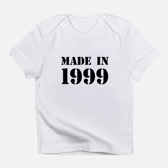 Made in 1999 Infant T-Shirt