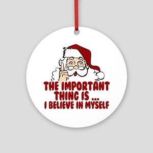 Santa Claus Believes In Himself Round Ornament