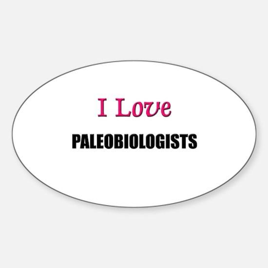 I Love PALEOBIOLOGISTS Oval Decal