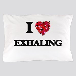 I love EXHALING Pillow Case