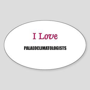 I Love PALAEOCLIMATOLOGISTS Oval Sticker