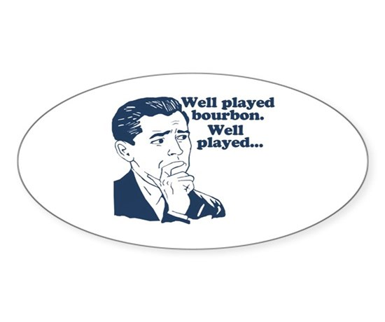 Well played bourbon sticker oval