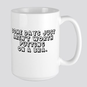 SOME DYS JUST AREN'T WORTH PUTTING ON A BRA. Mugs