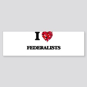 I love Federalists Bumper Sticker