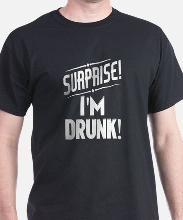 Surprise I'm Shitfaced T-Shirt