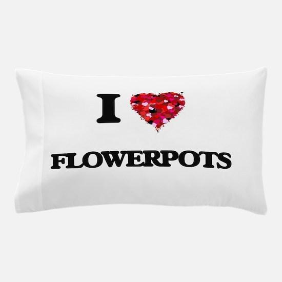 I love Flowerpots Pillow Case