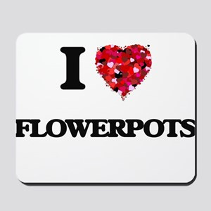 I love Flowerpots Mousepad