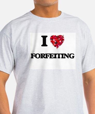 I love Forfeiting T-Shirt