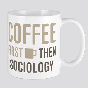 Coffee Then Sociology Mugs