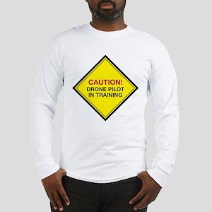Caution! Drone Pilot in Traini Long Sleeve T-Shirt